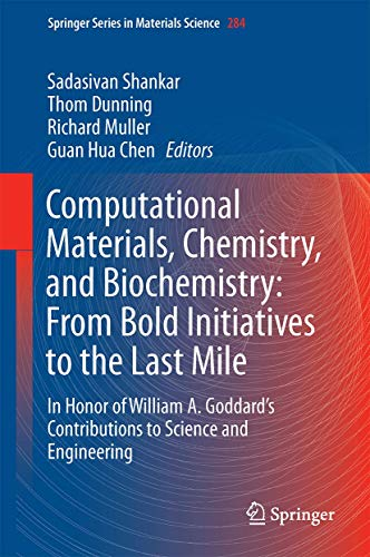 Computational Materials, Chemistry, and Biochemistry: From Bold Initiatives to the Last Mile: In Honor of William A. Goddard's Contributions to ... (Springer Series in Materials Science, 284)