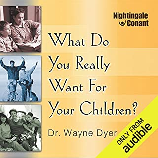What Do You Really Want for Your Children?                   By:                                                                                                                                 Dr. Wayne W. Dyer                               Narrated by:                                                                                                                                 Dr. Wayne W. Dyer                      Length: 4 hrs and 12 mins     30 ratings     Overall 4.9