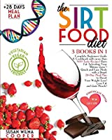 The Sirtfood Diet: 3 Books in 1: Complete Beginners Guide & Cookbook with 300+ Tasty Recipes! Burn Fat Activating Your Skinny Gene! Quick and Easy Meals + a Smart 4 Week Meal Plan to Boost Your Weight Loss!!!!
