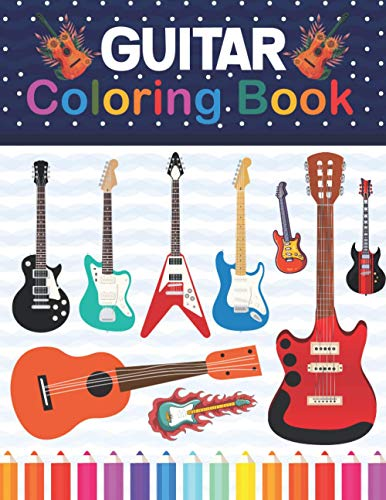 Guitar Coloring Book: A Fun And Easy Guitar Coloring Workbook For Boys And Girls. Awesome Guitar Coloring Pages For Kids, Adults, Boys, And Guitar Lovers. Guitar Drawing, Coloring & Activity Book.