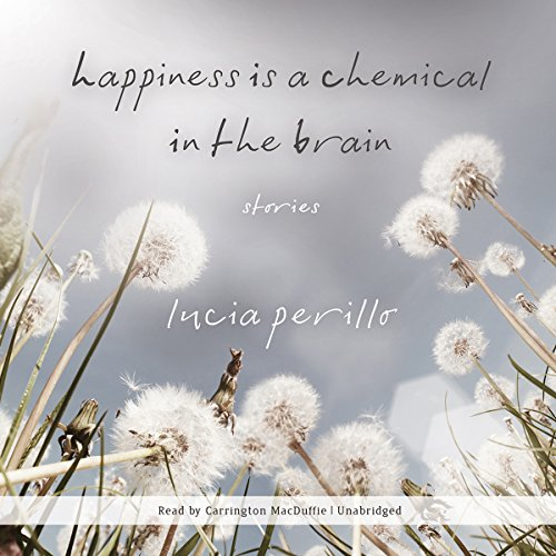 Happiness Is a Chemical in the Brain audiobook cover art