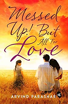 Messed Up! But All for Love by [Arvind Parashar]