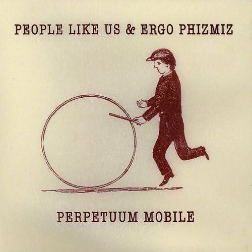 People Like Us & Ergo Phizmiz