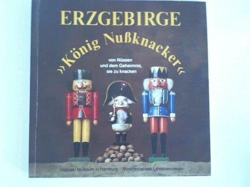 """Erzgebirge """"König Nußknacker"""" von Nüssen und dem Geheimnis, sie zu knacken. Spielzeug und Kunsthandwerk aus den Sammlungen Fels, Gillissen, Martin, Maschke und dem Altoner Museum 30.Oktober 1993 – 9.Januar 1994"""