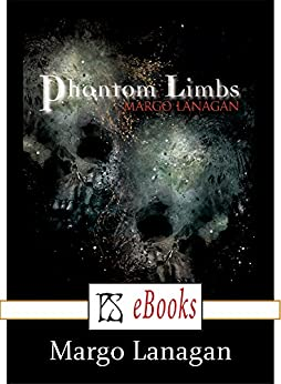 Phantom Limbs by [Margo Lanagan]