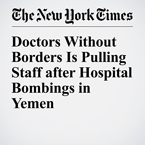 Doctors Without Borders Is Pulling Staff after Hospital Bombings in Yemen cover art