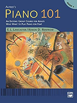 Alfred s Piano 101 Book 1  An Exciting Group Course for Adults Who Want to Play Piano for Fun!