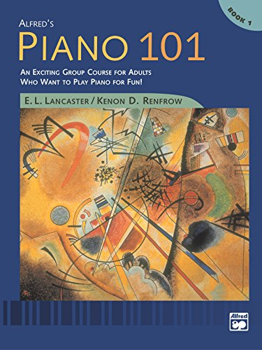 Alfred's Piano 101, Book 1: An Exciting Group Course for Adults Who Want to Play Piano for Fun!