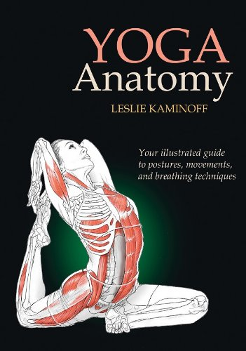 Yoga Anatomy: Your illustrated guide to postures, movements, and breathing techniques