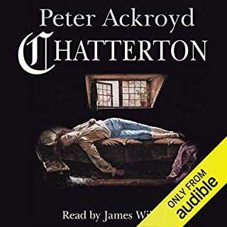 Chatterton                   By:                                                                                                                                 Peter Ackroyd                               Narrated by:                                                                                                                                 James Wilby                      Length: 10 hrs and 6 mins     10 ratings     Overall 4.3