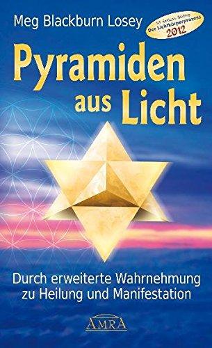 Pyramiden aus Licht. Durch erweiterte Wahrnehmung zu Heilung und Manifestation