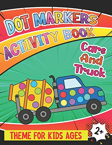 Dot Markers Activity Book Cars And Truck Theme For Kids ages 2+: Mighty Trucks, Cars, Vehicles Guided Big Dots | Gift Girls, Boys| Giant, Large, ... .a Dot Page a Day! (BIG DOTS Coloring Books)