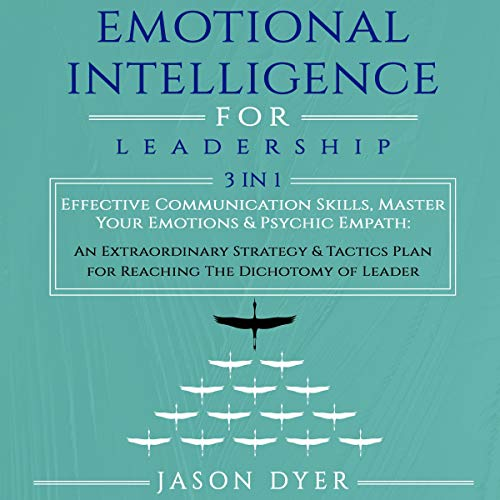 Emotional Intelligence for Leadership: Effective Communication Skills, Master Your Emotions & Psychic Empath audiobook cover art