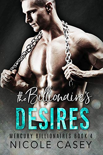The Billionaire's Desires: A Billionaire BDSM Romance (Mercury Billionaires Book 4)