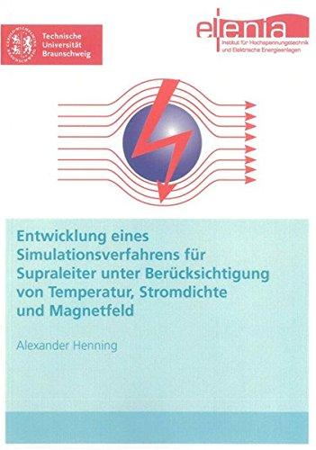 Entwicklung eines Simulationsverfahrens für Supraleiter unter Berücksichtigung von Temperatur, Stromdichte und Magnetfeld (Berichte aus der Elektrotechnik)