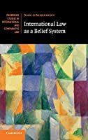 International Law as a Belief System (Cambridge Studies in International and Comparative Law, Series Number 133)