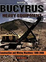 Bucyrus Heavy Equipment: Construction and Mining Machines 1880-2007 (A Photo Gallery)