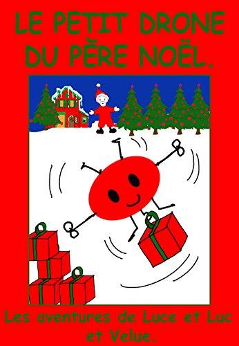 Le petit drone du Père Noël. (Les aventures de Luce et Luc et Velue.)