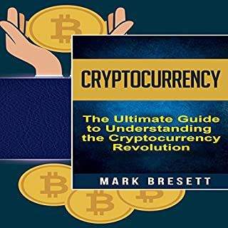 Cryptocurrency: Bitcoin, Ethereum, Blockchain: The Ultimate Guide to Understanding the Cryptocurrency Revolution cover art