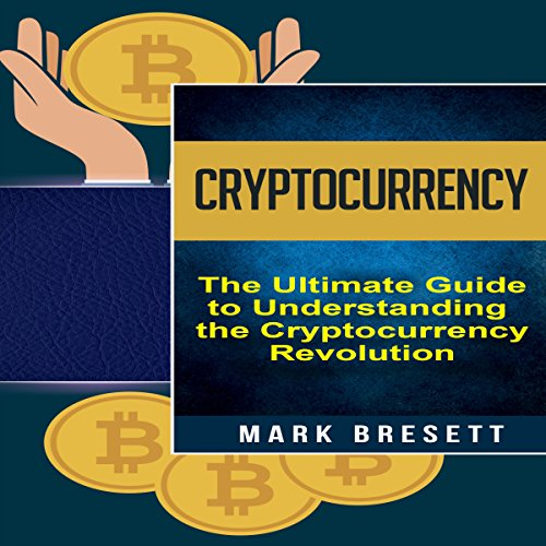 Cryptocurrency: Bitcoin, Ethereum, Blockchain: The Ultimate Guide to Understanding the Cryptocurrency Revolution audiobook cover art