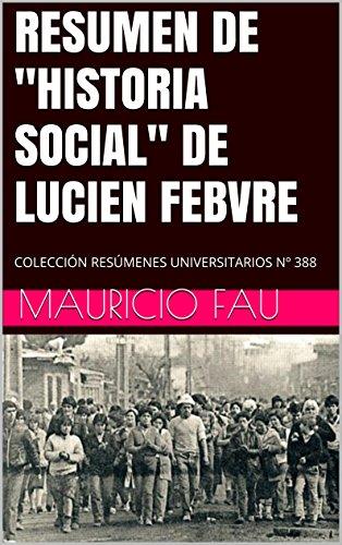 """RESUMEN DE """"HISTORIA SOCIAL"""" DE LUCIEN FEBVRE: COLECCIÓN RESÚMENES UNIVERSITARIOS Nº 388 (Spanish Edition)"""