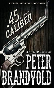 .45 Caliber Series, Volume 1 by [Peter Brandvold]