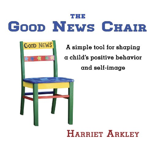 The Good News Chair: A simple tool for shaping a child's positive behavior and self-image (English Edition)