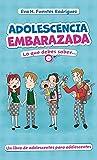 ADOLESCENCIA EMBARAZADA: Lo Que Debes Saber...Un Libro de Adolescentes para Adolescentes