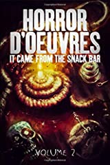 Horror d'Oeuvres: Volume 2: It Came From the Snack Bar! Paperback