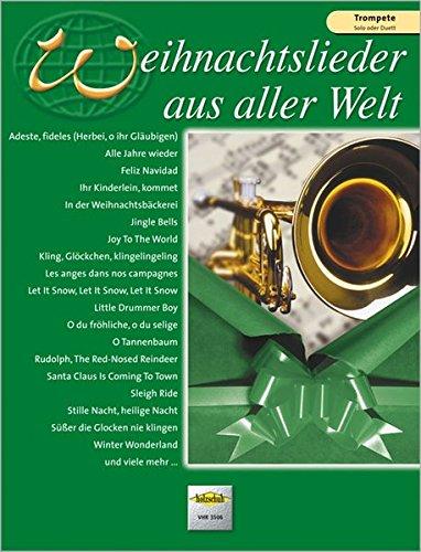 Weihnachtslieder aus aller Welt: Trompete. Solo oder Duett: Ausgabe für Trompete. Die umfassende Sammlung für das Solo-, Duett- oder Gruppenspiel
