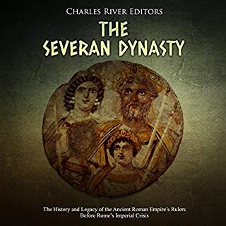 The Severan Dynasty: The History and Legacy of the Ancient Roman Empire's Rulers Before Rome's Imperial Crisis                   Written by:                                                                                                                                 Charles River Editors                               Narrated by:                                                                                                                                 Jim D. Johnston                      Length: 1 hr and 40 mins     Not rated yet     Overall 0.0