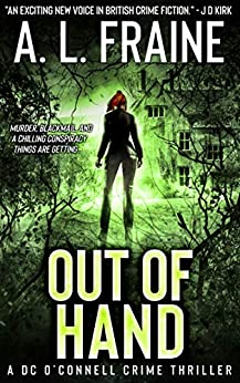 Out of Hand: A Chilling British Crime Thriller (A DC O'Connell Crime Thriller Book 3) by [A L Fraine]