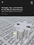 Strategies, Tips, and Activities for the Effective Band Director: Targeting Student Engagement and Comprehension (English Edition)