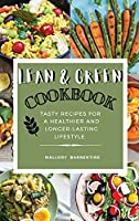 Lean and Green Cookbook: Satisfying And Tasty Recipes For A Healthier And Longer-Lasting Lifestyle