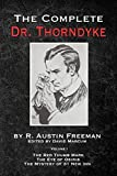 The Complete Dr. Thorndyke - Volume 1: The Red Thumb Mark, The Eye of Osiris and The Mystery of 31 New Inn (The Thorndyke Collection)