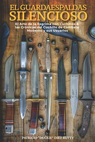 El Guardaespaldas Silencioso: El Arte de la esgrima con Cuchillo & Las Crónicas del Cuchillo de Combate Moderno y sus Usuarios