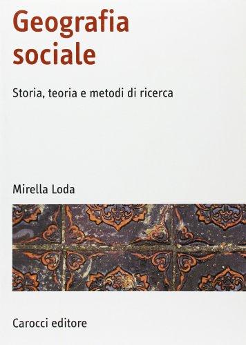 Geografia sociale. Storia, teoria e metodi di ricerca. Ediz. illustrata