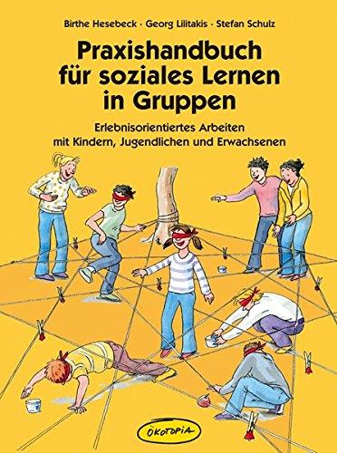 Praxishandbuch für soziales Lernen in Gruppen: Erlebnisorientiertes Arbeiten mit Kindern, Jugendlichen und Erwachsenen