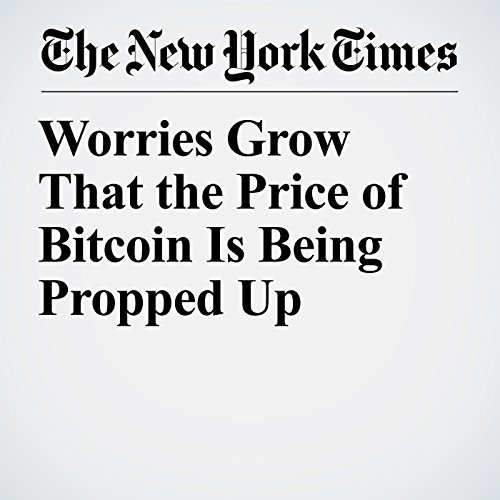 Worries Grow That the Price of Bitcoin Is Being Propped Up copertina