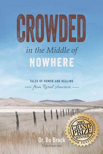 Compare Textbook Prices for Crowded in the Middle of Nowhere: Tales of Humor and Healing from Rural America  ISBN 9781626342644 by Dr. Bo Brock