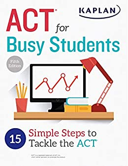 ACT for Busy Students: 15 Simple Steps to Tackle the ACT (Kaplan Test Prep) by [Kaplan Test Prep]
