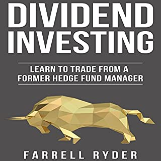 Dividend Investing: Learn to Invest from a Former Hedge Fund Manager                   By:                                                                                                                                 Farrell Ryder                               Narrated by:                                                                                                                                 Joe Wosik                      Length: 1 hr and 28 mins     23 ratings     Overall 4.8
