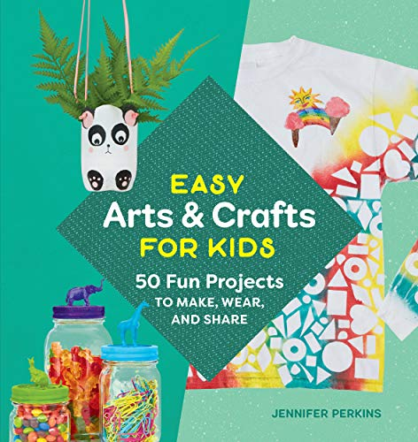 Easy Arts & Crafts for Kids: 50 Fun Projects to Make, Wear, and Share (English Edition)