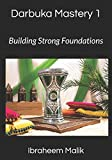 Darbuka Mastery 1: Building Strong Foundations: Master the Basics of Darbuka Technique (Darbuka Mastery Series)