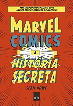 Marvel Comics - a História Secreta por [Sean Howe]