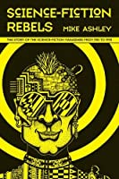 Science Fiction Rebels: The Story of the Science-Fiction Magazines from 1981 to 1990 (Liverpool Science Fiction Texts and Studies LUP) by Mike Ashley(2016-07-01)