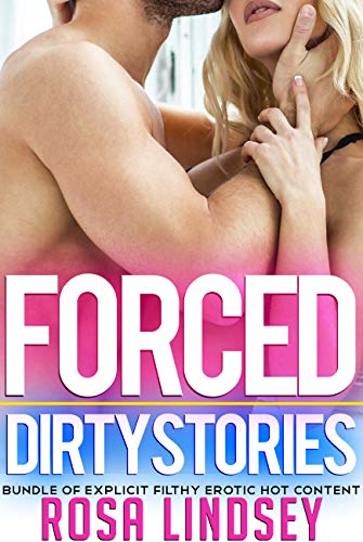 Forced Dirty Stories - Bundle Of Explicit Filthy Erotic Hot Content (English Edition)