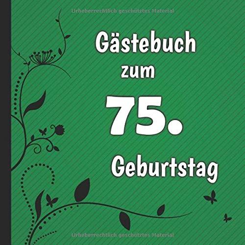Gästebuch zum 75. Geburtstag: Gästebuch in Grün Schwarz und Weiß für bis zu 50 Gäste   Zum...