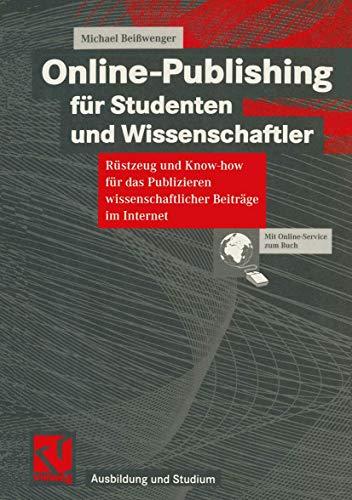 Online-Publishing für Studenten und Wissenschaftler: Rüstzeug und Know-how für das Publizieren wissenschaftlicher Beiträge im Internet (Ausbildung und Studium) (German Edition)