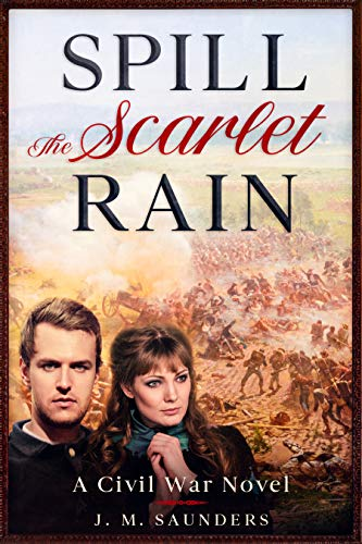 Spill the Scarlet Rain: A Civil War Novel by [J. M. Saunders]